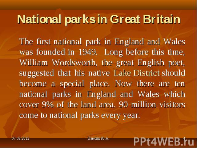 The first national park in England and Wales was founded in 1949. Long before this time, William Wordsworth, the great English poet, suggested that his native Lake District should become a special place. Now there are ten national parks in England a…