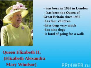 Queen Elizabeth II, Queen Elizabeth II, (Elizabeth Alexandra Mary Windsor)