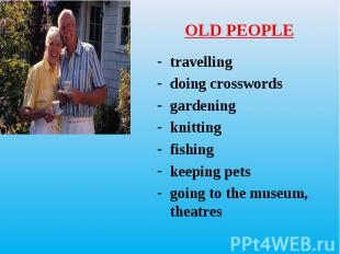 travelling travelling doing crosswords gardening knitting fishing keeping pets g