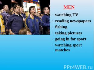 watching TV watching TV reading newspapers fishing taking pictures going in for