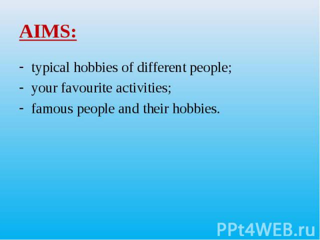 typical hobbies of different people; typical hobbies of different people; your favourite activities; famous people and their hobbies.