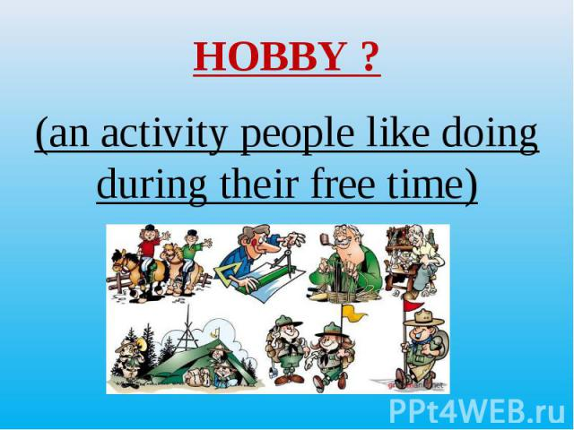 (an activity people like doing during their free time) (an activity people like doing during their free time)