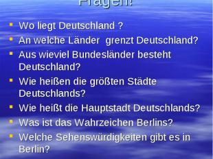 Beantwortet meine Fragen! Wo liegt Deutschland ? An welche Länder grenzt Deutsch