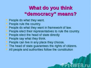 "What do you think ""democracy"" means? People do what they want. People rule the c"