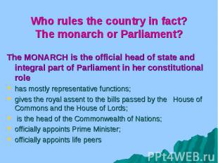 Who rules the country in fact? The monarch or Parliament? The MONARCH is the off