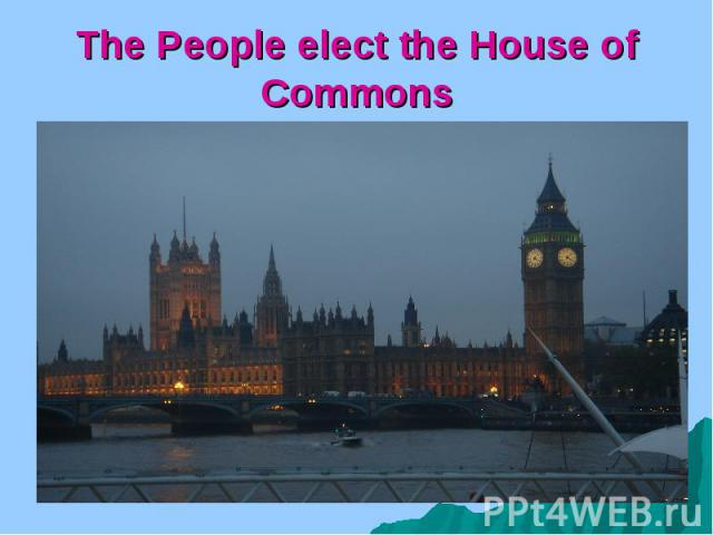 The People elect the House of Commons