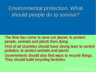 The time has come to save our planet, to protect people, animals and plants from