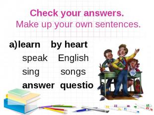learn by heart learn by heart speak English sing songs answer questions