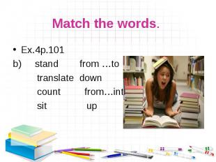 Ex.4р.101 Ex.4р.101 b) stand from …to translate down count from…into sit up