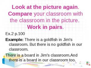 Ex.2 р.100 Ex.2 р.100 Example: There is a goldfish in Jim's classroom. But there