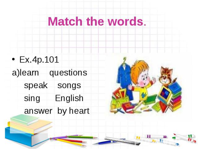 Ex.4р.101 Ex.4р.101 learn questions speak songs sing English answer by heart