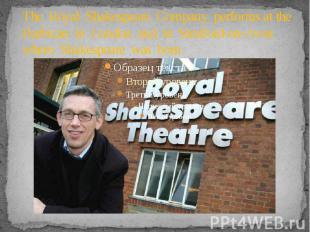 The Royal Shakespeare Company performs at the Barbican in London and in Stratfor