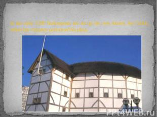 In the early 1590 Shakespeare are set up his own theatre, the Globe, where his c