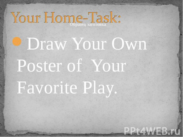Draw Your Own Poster of Your Favorite Play. Draw Your Own Poster of Your Favorite Play.