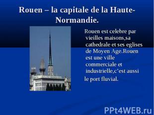 Rouen est celebre par vieilles maisons,sa cathedrale et ses eglises de Moyen Age
