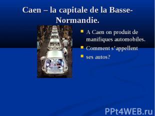 A Caen on produit de manifiques automоbiles. A Caen on produit de manifiques aut