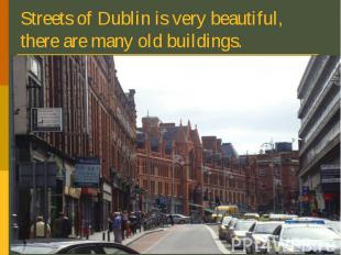 Streets of Dublin is very beautiful, there are many old buildings.