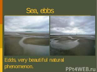 Sea, ebbs Edds, very beautiful natural phenomenon.