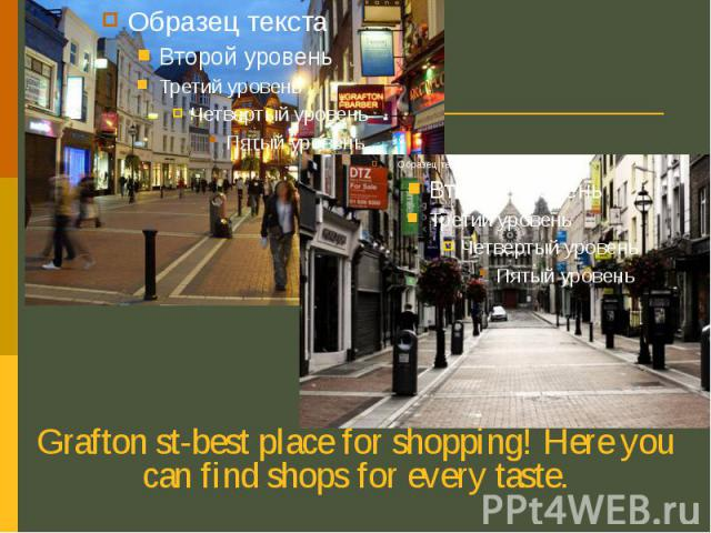 Grafton st-best place for shopping! Here you can find shops for every taste. Grafton st-best place for shopping! Here you can find shops for every taste.