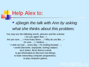 Help Alex to: a)begin the talk with Ann by asking what she thinks about this pro
