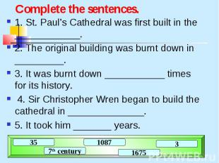 Complete the sentences. 1. St. Paul's Cathedral was first built in the _________