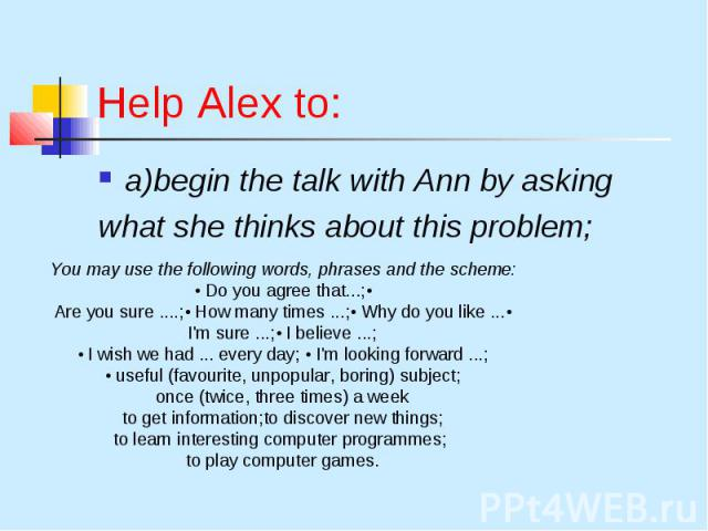 Help Alex to: a)begin the talk with Ann by asking what she thinks about this problem;