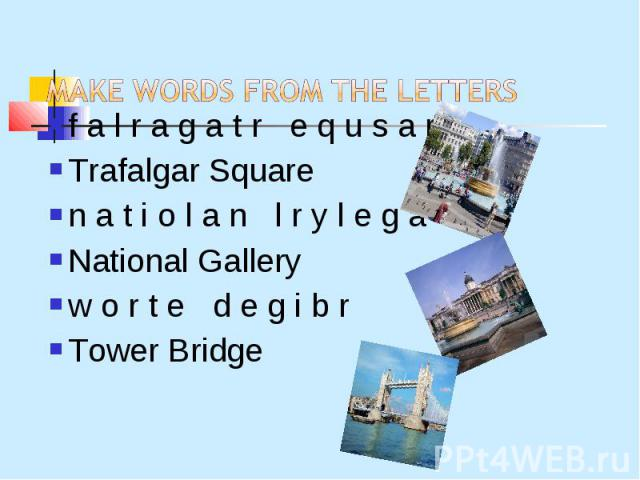 f a l r a g a t r e q u s a r f a l r a g a t r e q u s a r Trafalgar Square n a t i o l a n l r y l e g a National Gallery w o r t e d e g i b r Tower Bridge