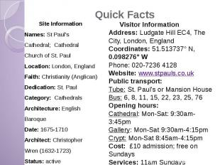 Quick Facts Site Information Names: St Paul's Cathedral; Cathedral Church of St.
