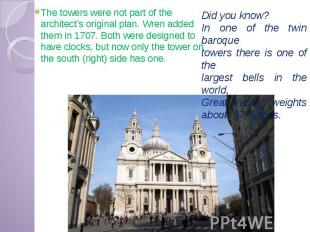 The towers were not part of the architect's original plan. Wren added them in 17