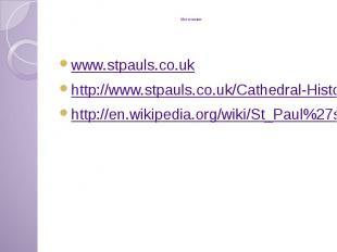 Источники www.stpauls.co.uk http://www.stpauls.co.uk/Cathedral-History http://en