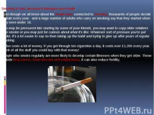 Smoking is bad, because it damages your health. Even though we all know about th