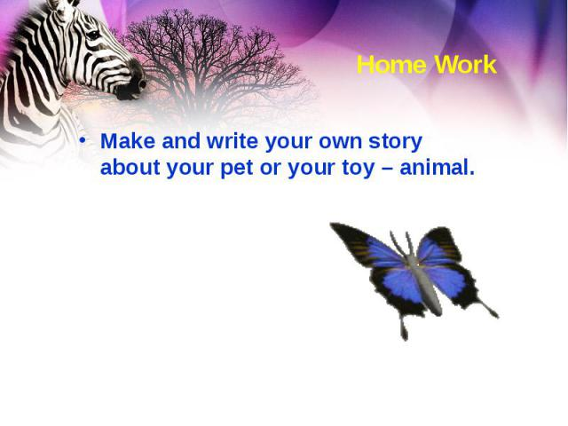 Make and write your own story about your pet or your toy – animal. Make and write your own story about your pet or your toy – animal.