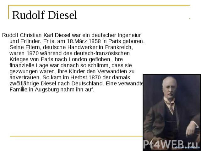 rudolf diesel In the light of the volkswagen-sourced dieselgate scandal of this past year, it seems only fair to discuss the origin of the technology behind it: the diesel engine the technology was developed by a german engineer, rudolf christian karl diesel he was born in 1858 in paris, and in 1870, germans.