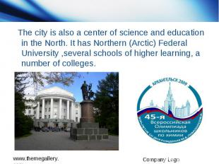 The city is also a center of science and education in the North. It has Northern