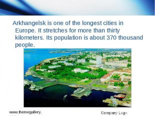 Arkhangelsk is one of the longest cities in Europe. It stretches for more than t