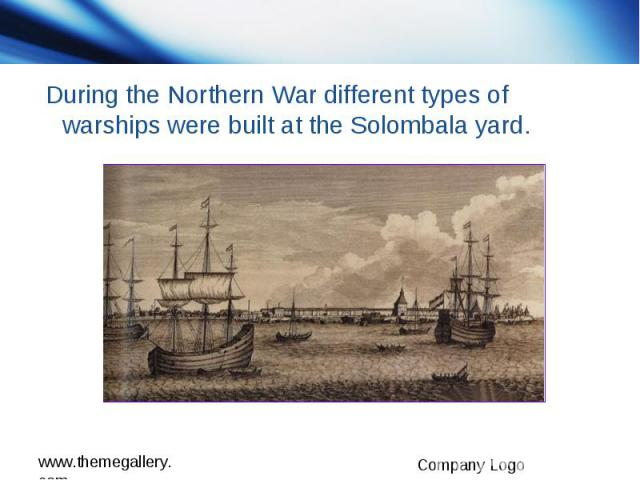 During the Northern War different types of warships were built at the Solombala yard.