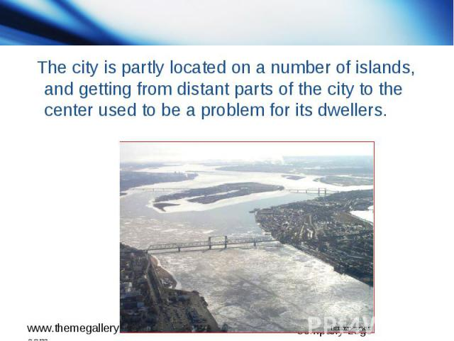 The city is partly located on a number of islands, and getting from distant parts of the city to the center used to be a problem for its dwellers.