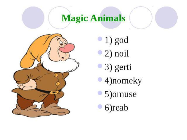 Magic Animals 1) god 2) noil 3) gerti 4)nomeky 5)omuse 6)reab
