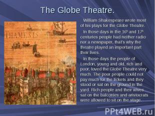 The Globe Theatre. William Shakespeare wrote most of his plays for the Globe The