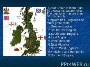 Great Britain is more than 50 thousands square miles. The population - more than