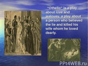 """""""Othello"""" is a play about love and jealousy, a play about a person who believed"""
