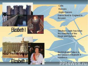 Celts Celts Romans Anglo-Saxons Danes lived in England in the past. Windsor Cast
