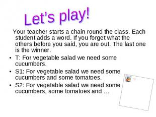 Your teacher starts a chain round the class. Each student adds a word. If you fo