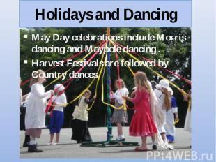 May Day celebrations include Morris dancing and Maypole dancing . May Day celebr