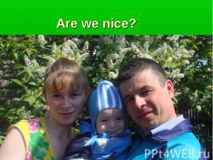 Are we nice?