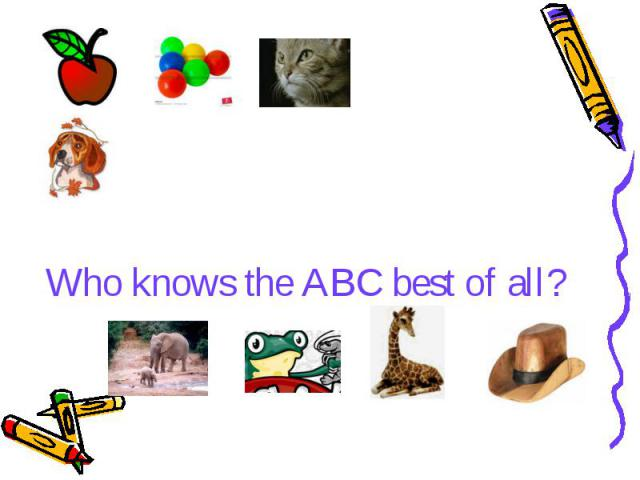 Who knows the ABC best of all?