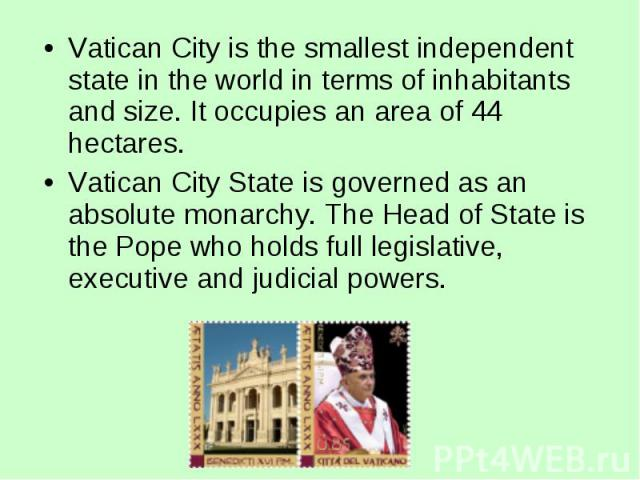 Vatican City is the smallest independent state in the world in terms of inhabitants and size. It occupies an area of 44 hectares. Vatican City is the smallest independent state in the world in terms of inhabitants and size. It occupies an area of 44…