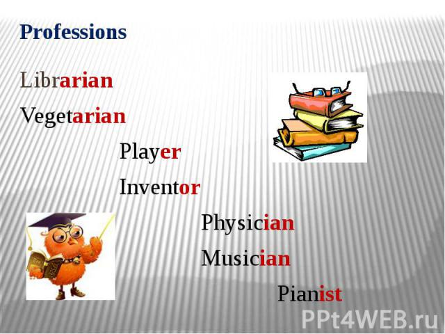 Professions Librarian Vegetarian Player Inventor Physician Musician Pianist