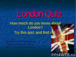 London Quiz How much do you know about London? Try this quiz and find out. Ведми