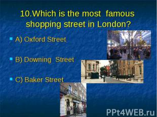 10.Which is the most famous shopping street in London? A) Oxford Street B) Downi